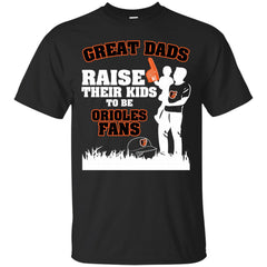 Baltimore Orioles Father Tshirts Great Dads Raise Their Kids To Be Orioles Fans Hoodies Sweatshirts