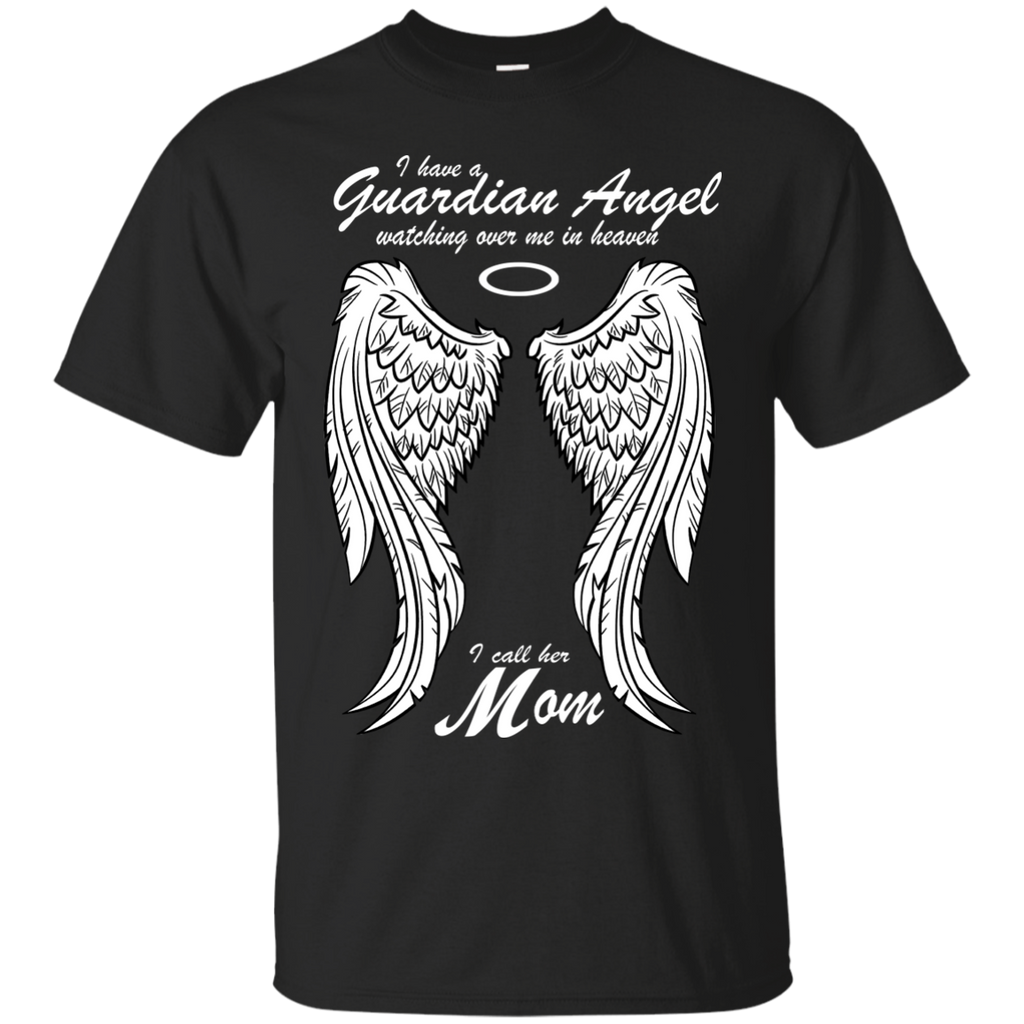 Mother's day Family T-shirts I Have A Guardian Angel Watching Over Me In Heaven I Call Her Mom Shirts Hoodies Sweatshirts