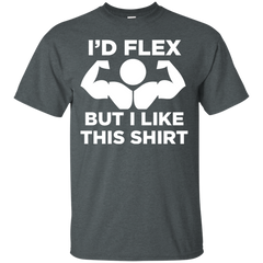 Body building Shirts I would flex but I like this shirts T-shirts Hoodies Sweatshirts