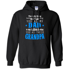 Father's Day Gift T-shirts Having You As My Dad My Children Having You As Their Grandpa Shirts Hoodies Sweatshirts