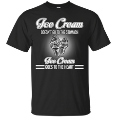 Food Shirts Ice Crean Doesn't Go To The Stomach It Goes To The Heart T shirts Hoodies Sweatshirts