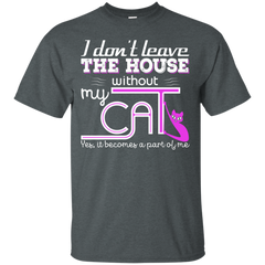 Cat Home T-shirts I Don't Leave The House Without My Cat Shirts Hoodies Sweatshirts
