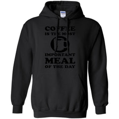 Coffee Shirts   COFFEE IS THE MOST IMPORTANT MEAL OF THE DAY T shirts Hoodies Sweatshirts