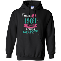 1985 Shirts Made In 1985 31 Years Being Awesome T-shirts Hoodies Sweatshirts