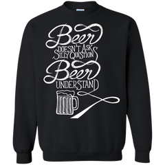 Beer Shirts Beer doesn't ask silly questions Beer understand T-shirts Hoodies Sweatshirts