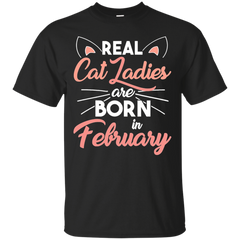 Pet Cats T-shirt Real Cat Ladies Are Born In February Shirts Hoodies Sweatshirts