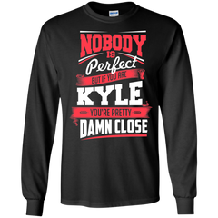 Kyle Shirts Nobody's Perfect but If You are Kyle pretty Damn Close T-shirts Hoodies Sweatshirts