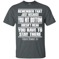Robert Downey T-shirts You Hit Bottom Doen't Mean You Have to Stay There Hoodies Sweatshirts
