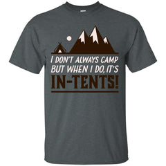 Camping Shirts I dont always camp but when i do, its IN-TENTS T-shirts Hoodies Sweatshirts