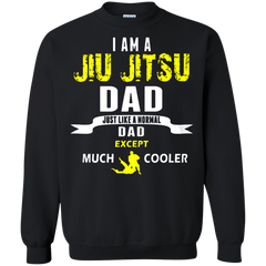 Father's Day Gift T-shirts I Am A Jiu Jitsu Dad Just Like A Normal Dad Except Much Cooler Shirts Hoodies Sweatshirts