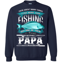 Father's Day Gift T-shirts There Aren't Many Things I Love More Than Fishing But One Of Them Is Being Papa Shirts Hoodies Sweatshirts