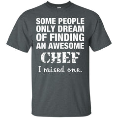 Chef Mom Shirts Some People Dream Of Finding A Chef I Raised One  T-shirts Hoodies Sweatshirts