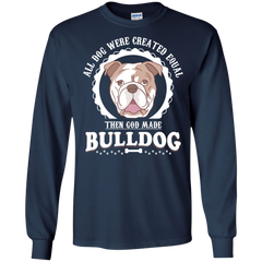 Dog Bulldog Shirts All dogs equal then God made Bulldog T-shirts Hoodies Sweatshirts