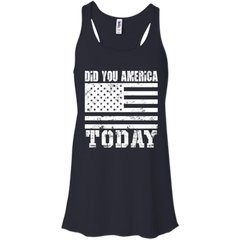 America Shirts Did You America Today Tshirts Hoodies