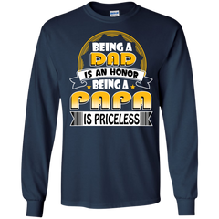 Father's Day Shirts Being A Dad Is An Honor Being A Papa Is Priceless T shirts Hoodies Sweatshirts