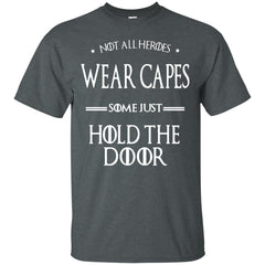 Game Of Thrones T shirts Not All Heroes Wear Capes Some Just Hold The Door Hoodies Sweatshirts