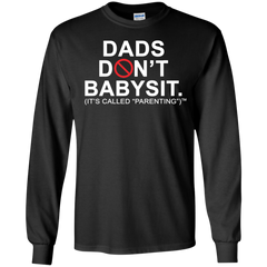 Father's Day Shirts Dad's Don't Babysit It's Called Parenting T shirts Hoodies Sweatshirts