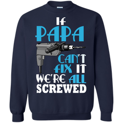 Father's Day Shirts If Papa Can't Fix It We're All Screwed T shirts Hoodies Sweatshirts