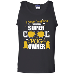 Dogs Pugs Shirts I never imagine I would be a super cool Pug Owner T-shirts Hoodies Sweatshirts