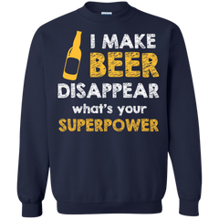 Beer Shirts I Make Beer Disappear What's Your Superpower T-shirts Hoodies Sweatshirts