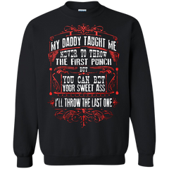 Father's Day Gift T-shirts My Daddy Taught Me Never To Throw The First Punch Shirts Hoodies Sweatshirts