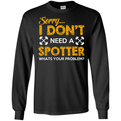 BodyBuilding Shirts Sorry Don't need a Spotters T-shirts Hoodies Sweatshirts