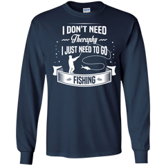 Fishing Shirts Don't need Therapy Just Need  Go Fishing T-shirts Hoodies Sweatshirts