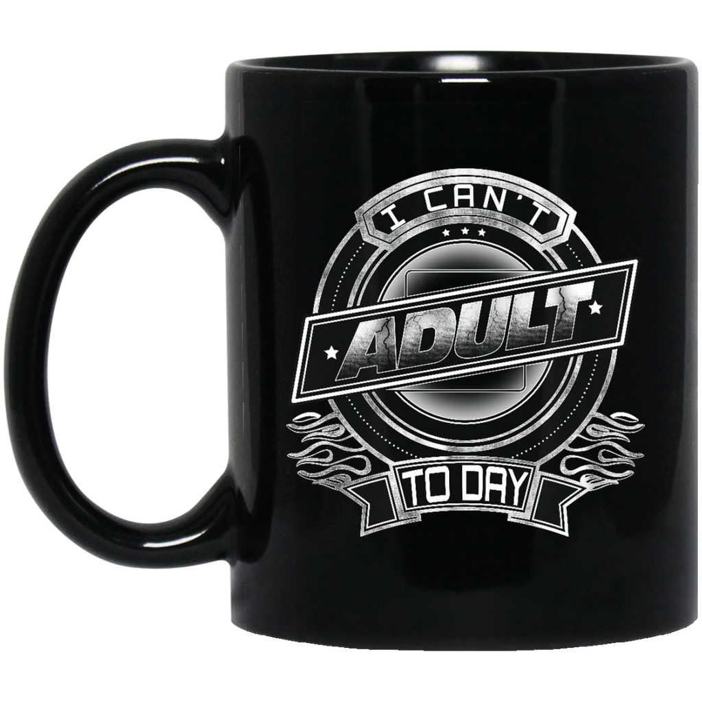 Adult Mug I Can't Adult Today Coffee Mug Tea Mug
