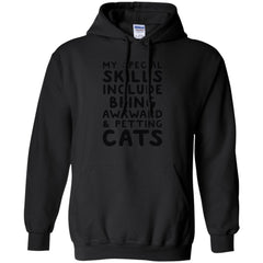 Cat Shirts MY SPECIAL SKILLS INCLUDE BEING AWKWARD & PETTING CATS T-shirts Hoodies Sweatshirt