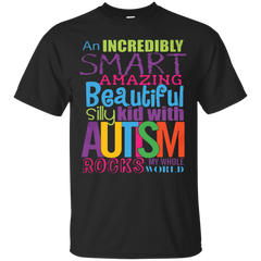 Autism Awareness T-shirts Smart Beautiful Silly Kid With Autism Rocks My Whole World Shirts Hoodies Sweatshirts