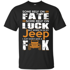 Jeep T-shirts Some Rely On Fate Some Rely On Luck But When I'm In My Jeep Shirts Hoodies Sweatshirts