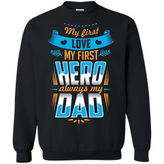 family Dads Shirts My first love hero is always my dad T-shirts Hoodies Sweatshirts
