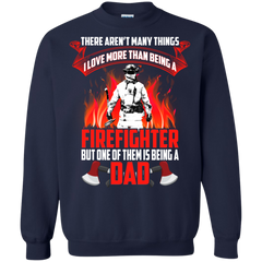 Father's Day Gift T-shirts There Aren't Many Things I Love More Than Being A Firefighter But Being A Dad Shirts Hoodies Sweatshirts
