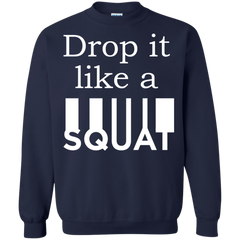 Gym Shirts Drop it like a Squat T-shirts Hoodies Sweatshirts