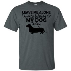 Dogs Dachshund Shirts I'm only talking to my dog today T-shirts Hoodies Sweatshirts