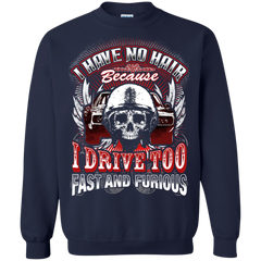 Fast And Furious Shirts I Have No Hair Because I Drive To Fast And Furious T shirts Hoodies Sweatshirts