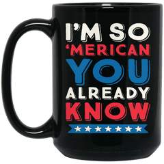 America Mug I'M SO 'MERICAN YOU ALREADY KNOW Coffee Mug Tea Mug