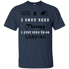 Camping Shirts  Don't Need therapy i just to go camping T-shirts Hoodies Sweatshirts