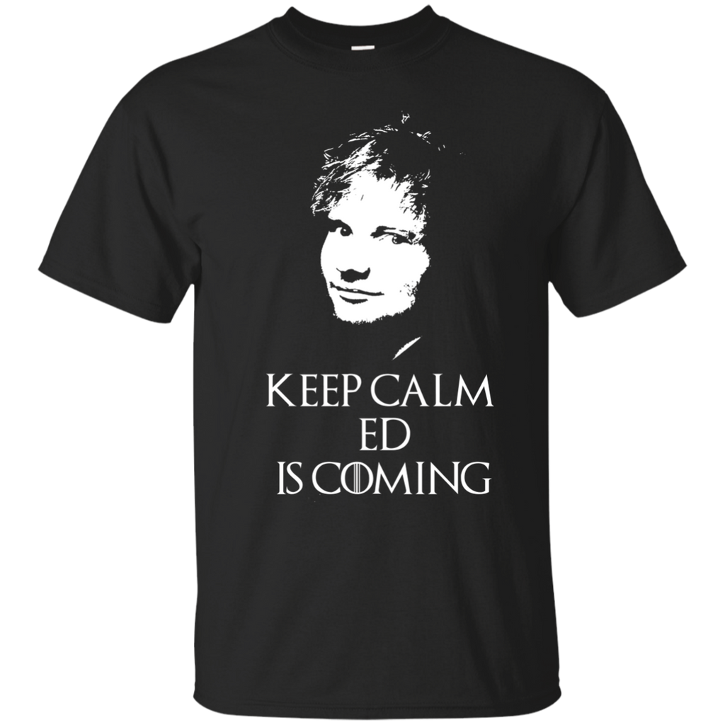 Ed Sheeran Shirts Game Of Thrones Keep Calm Ed Is Coming T shirt Hoodies Sweatshirts