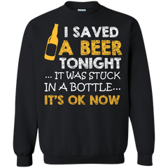 Beer Shirts I Save A Beer Tonight It Stuck In Bottle It's OK Now T-shirts Hoodies Sweatshirts