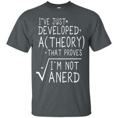 Theory T shirts I've Just Developed A Theory That Hoodies Sweatshirts