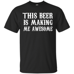 Beer Shirts This Beer Is Making Me Awesome T-shirts Hoodies Sweatshirts