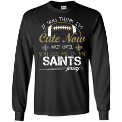 New Orleans Saints shirts If you think I'm cute wait until see me in Saints T-shirts Hoodies Sweatshirts