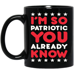 America Mug I'M SO PATRIOTIC YOU ALREADY KNOW ALREADY Coffee Mug Tea Mug