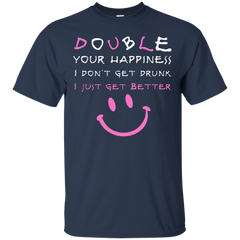 Beer Happy Shirts Double Happiness Don't Get Drunk Just Better T-shirts Hoodies Sweatshirts