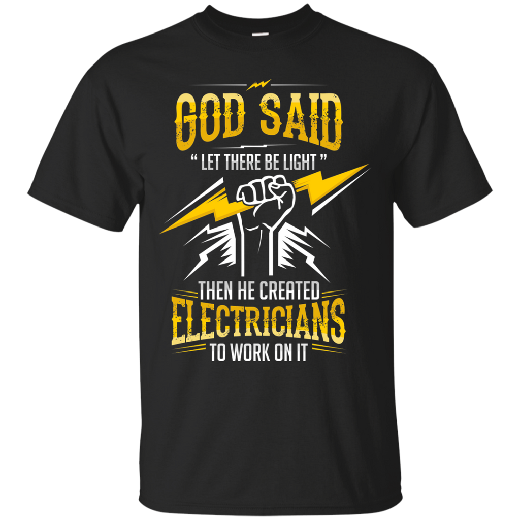Electricians Shirts God said Let there be light and then created Electricians T-shirts Hoodies Sweatshirts