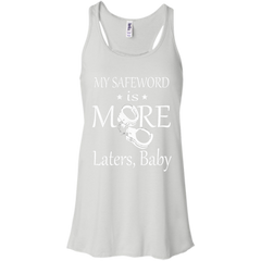 Fifty Shades Of Grey Shirts My Safeword Is More Laters Baby T shirts Hoodies Sweatshirts