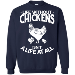Chickens Shirts Life Without Chickens Isn't A Life At All T-shirts Hoodies Sweatshirts - TeeDoggie.Com