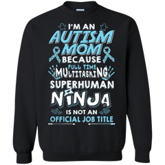 Autism T-shirts Autism Mom Full Time Multitasking  Super Human Ninja Not Official Job Title Shirts Hoodies Sweatshirts