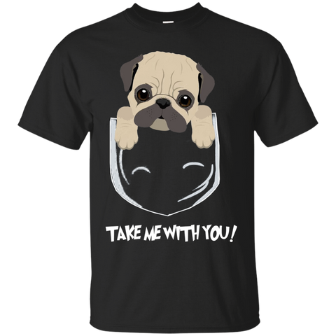 Dog Shirts Pug Take Me With You T shirts Hoodies Sweatshirts